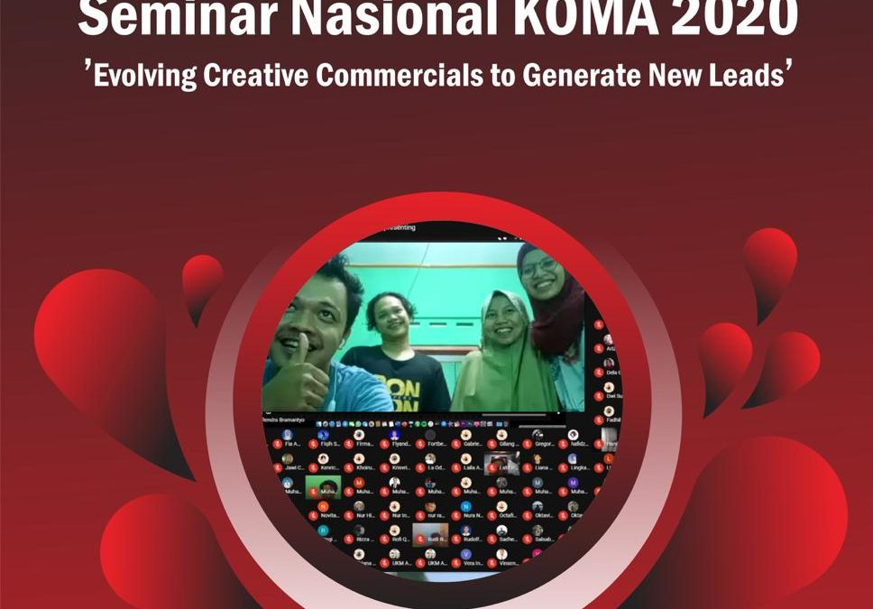 SEMINAR NASIONAL KOMA 2020 'Evolving Cretive Commercials to Generate New Leads'